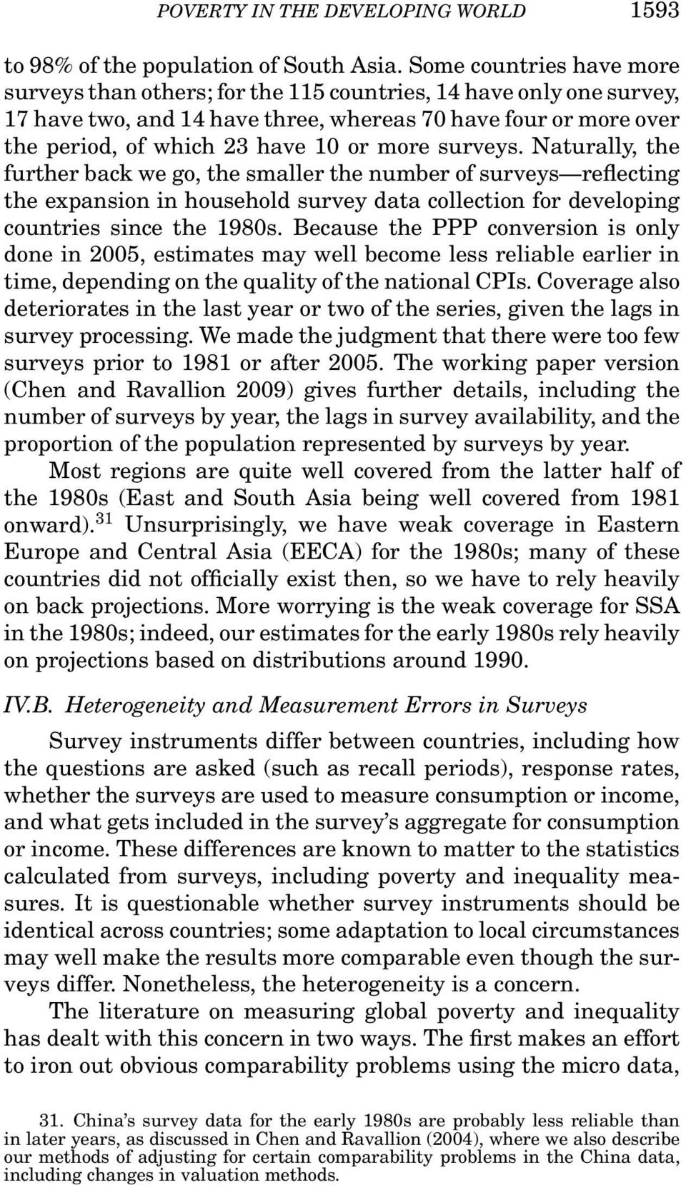 surveys. Naturally, the further back we go, the smaller the number of surveys reflecting the expansion in household survey data collection for developing countries since the 1980s.