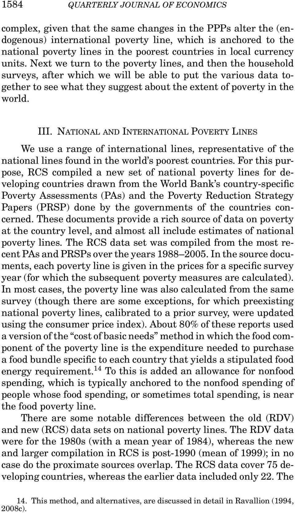 Next we turn to the poverty lines, and then the household surveys, after which we will be able to put the various data together to see what they suggest about the extent of poverty in the world. III.