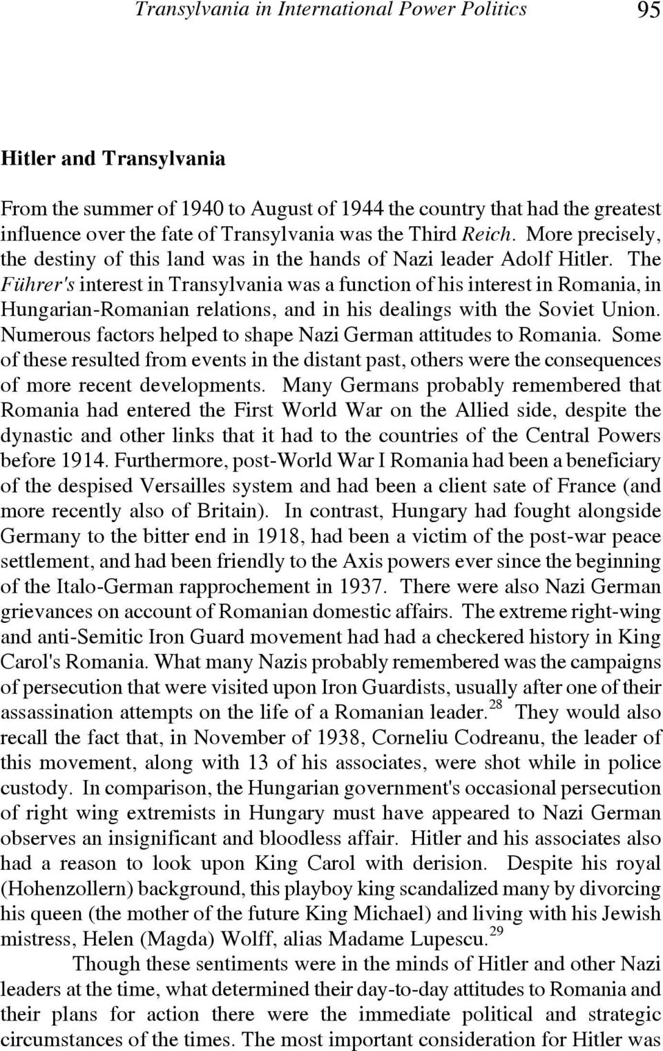 The Führer's interest in Transylvania was a function of his interest in Romania, in Hungarian-Romanian relations, and in his dealings with the Soviet Union.