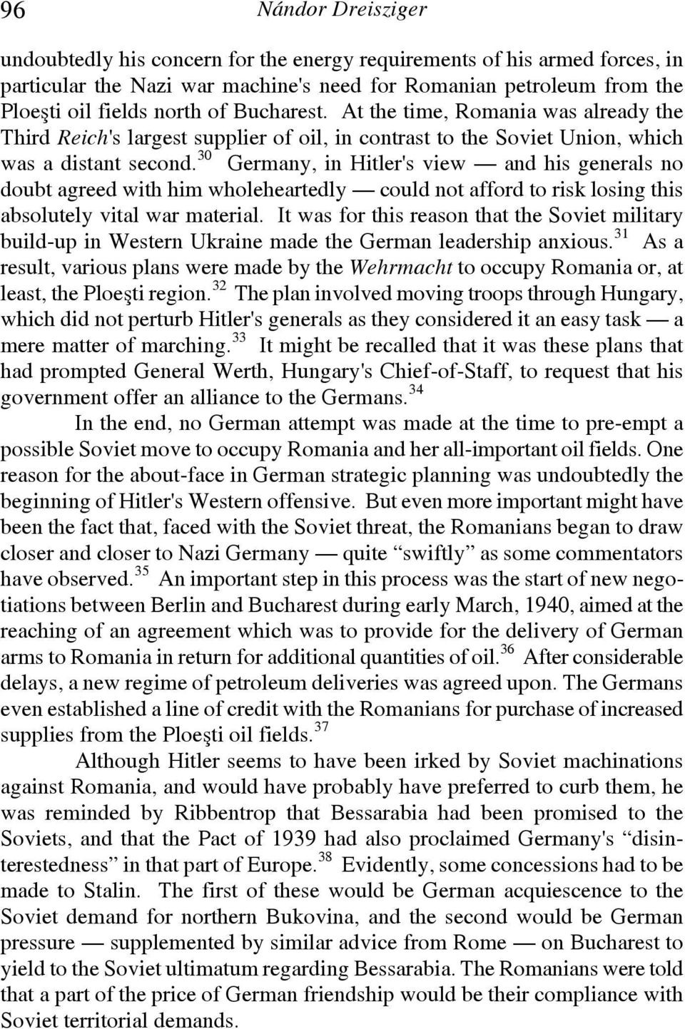 30 Germany, in Hitler's view and his generals no doubt agreed with him wholeheartedly could not afford to risk losing this absolutely vital war material.