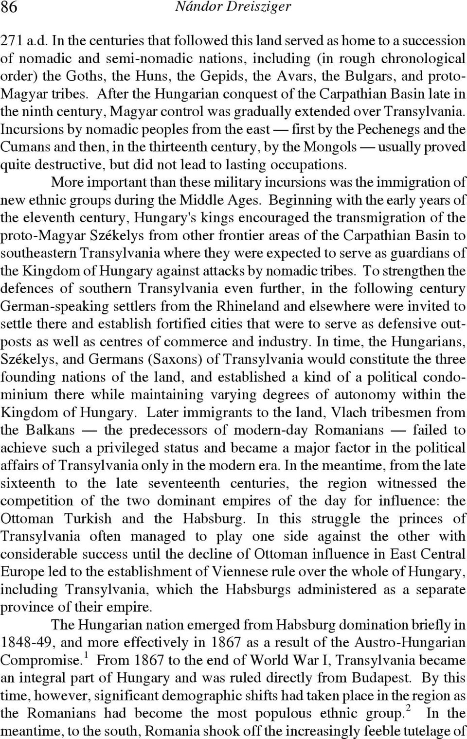 Bulgars, and proto- Magyar tribes. After the Hungarian conquest of the Carpathian Basin late in the ninth century, Magyar control was gradually extended over Transylvania.