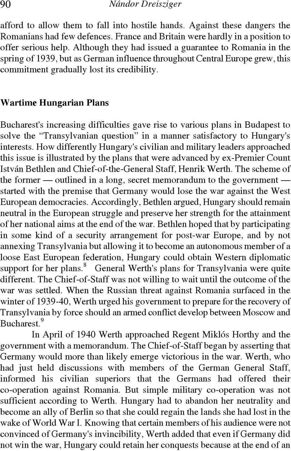 Wartime Hungarian Plans Bucharest's increasing difficulties gave rise to various plans in Budapest to solve the Transylvanian question in a manner satisfactory to Hungary's interests.