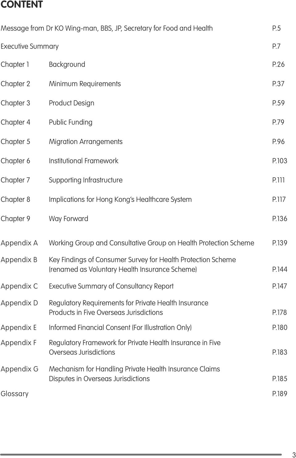 111 Chapter 8 Implications for Hong Kong s Healthcare System P.117 Chapter 9 Way Forward P.136 Appendix A Working Group and Consultative Group on Health Protection Scheme P.