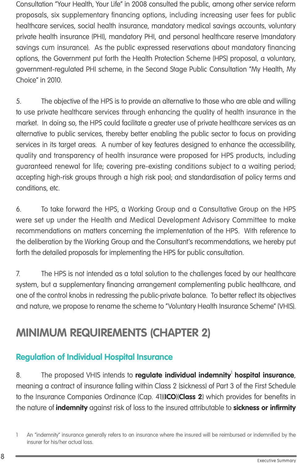 As the public expressed reservations about mandatory financing options, the Government put forth the Health Protection Scheme (HPS) proposal, a voluntary, government-regulated PHI scheme, in the