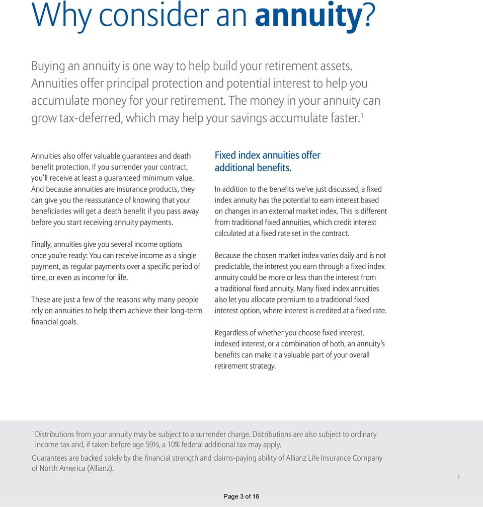 The money in your annuity can grow tax-deferred, which may help your savings accumulate faster. 1 Annuities also offer valuable guarantees and death benefit protection.