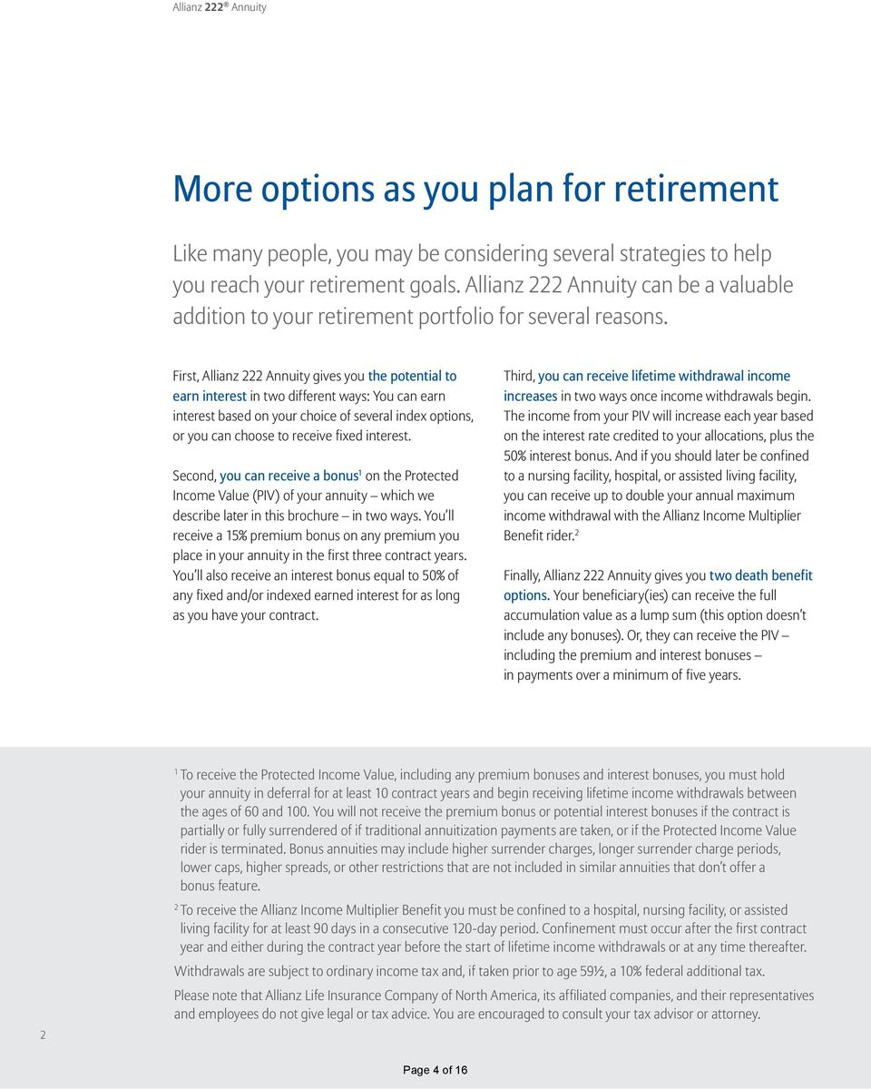 First, Allianz 222 Annuity gives you the potential to earn interest in two different ways: You can earn interest based on your choice of several index options, or you can choose to receive fixed