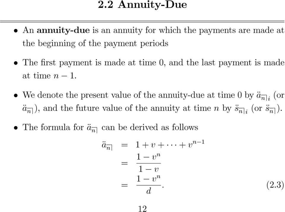 We denote the present value of the annuity-due at time 0 by ä n ei (or ä n e), and the future value of the
