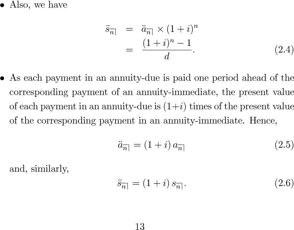 an annuity-immediate, the present value of each payment in an annuity-due is (1+i) times of the