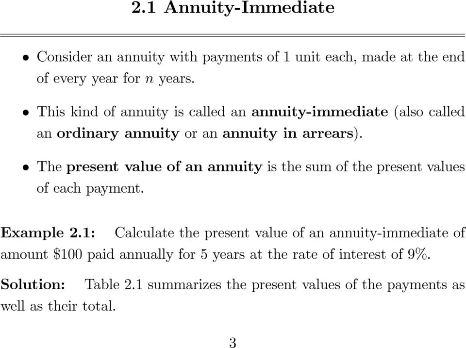 The present value of an annuity is the sum of the present values of each payment. Example 2.