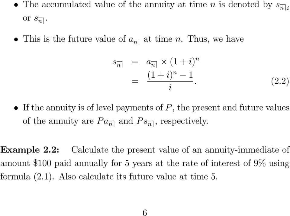 2) i If the annuity is of level payments of P, the present and future values of the annuity are Pa n e and Ps n e,