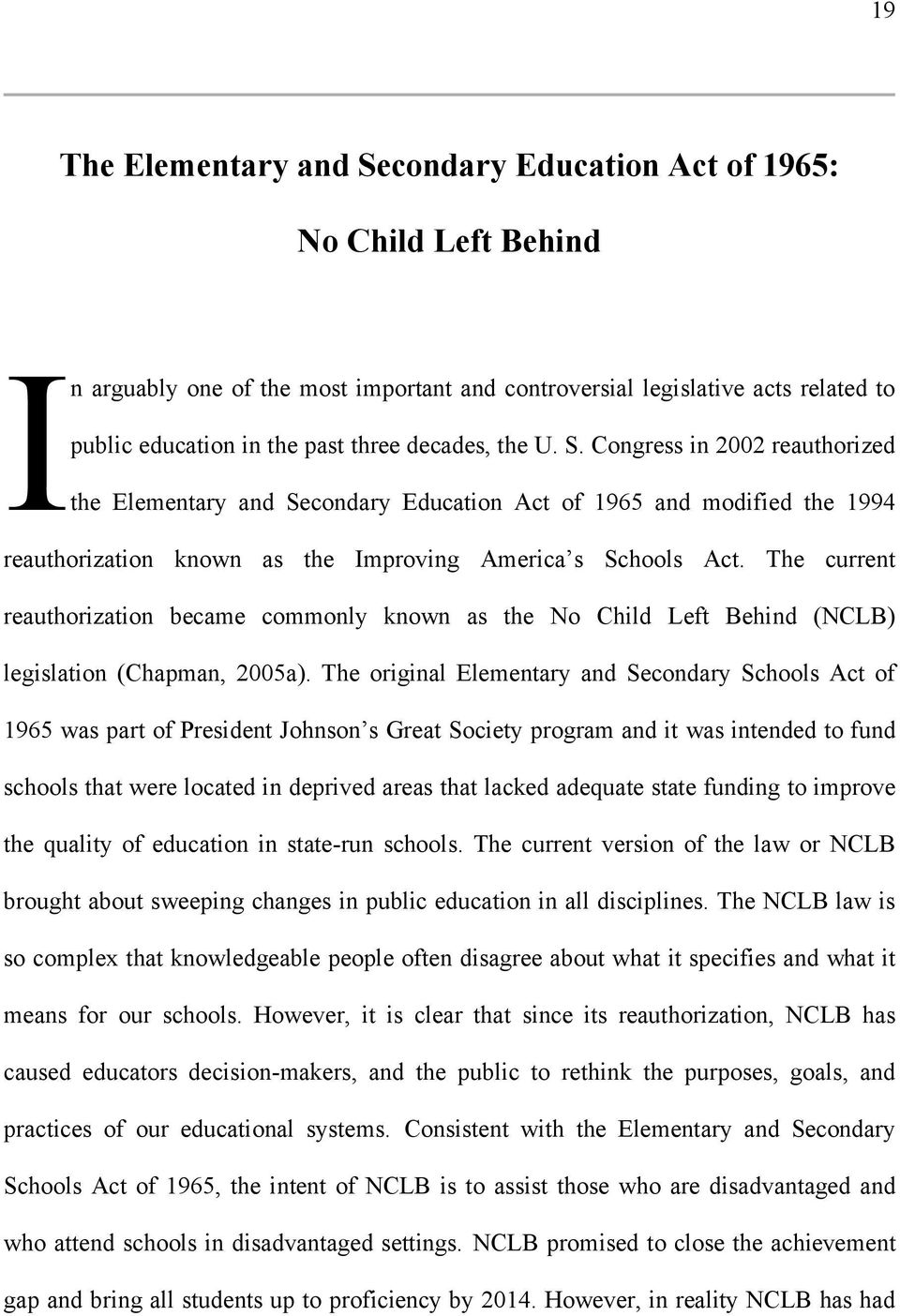 The current reauthorization became commonly known as the No Child Left Behind (NCLB) legislation (Chapman, 2005a).