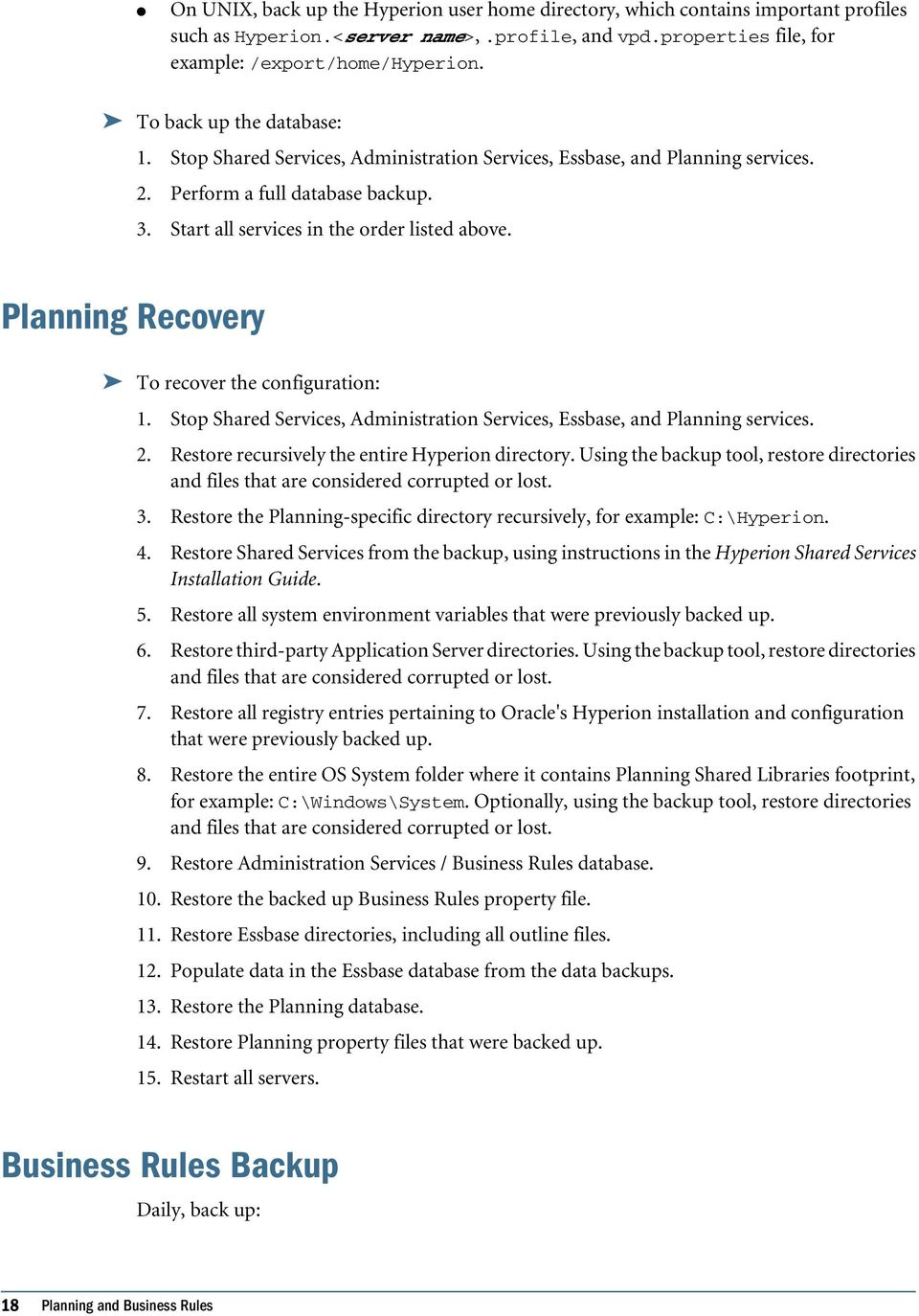 Planning Recovery To recover the configuration: 1. Stop Shared Services, Administration Services, Essbase, and Planning services. 2. Restore recursively the entire Hyperion directory.