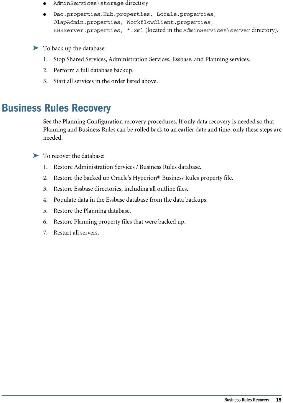 Start all services in the order listed above. Business Rules Recovery See the Planning Configuration recovery procedures.