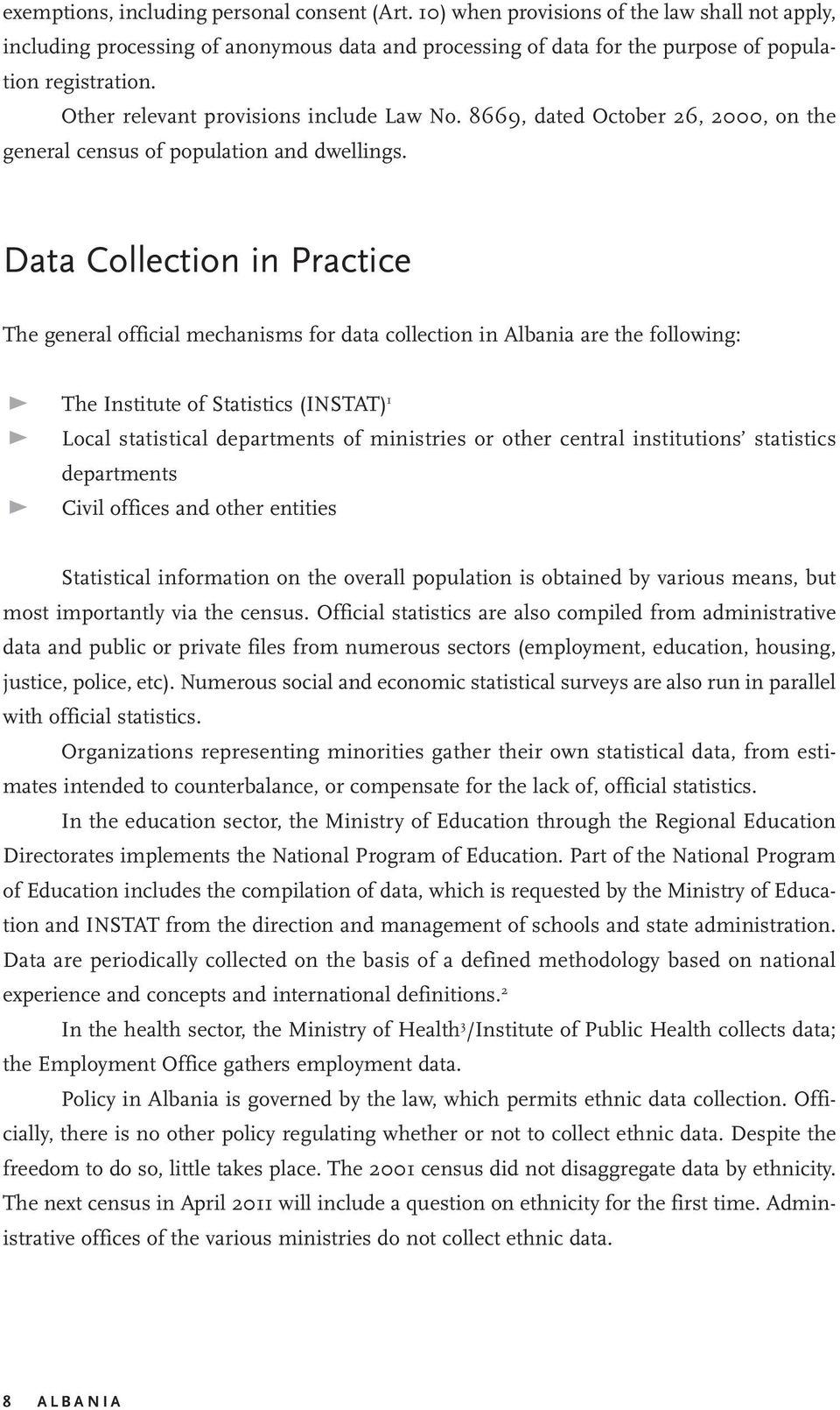 Data Collection in Practice The general official mechanisms for data collection in Albania are the following: The Institute of Statistics (INSTAT) 1 Local statistical departments of ministries or