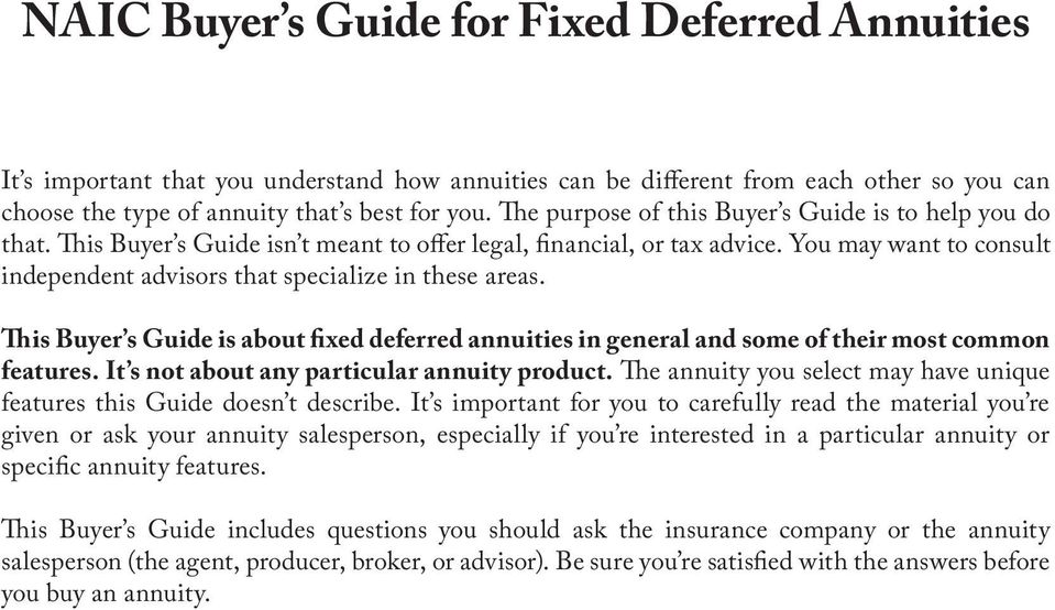 You may want to consult independent advisors that specialize in these areas. This Buyer s Guide is about fixed deferred annuities in general and some of their most common features.