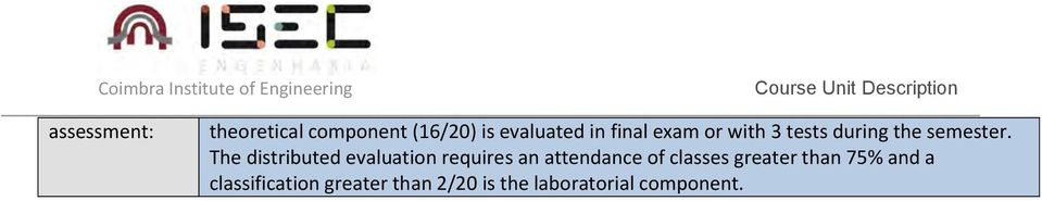 The distributed evaluation requires an attendance of classes