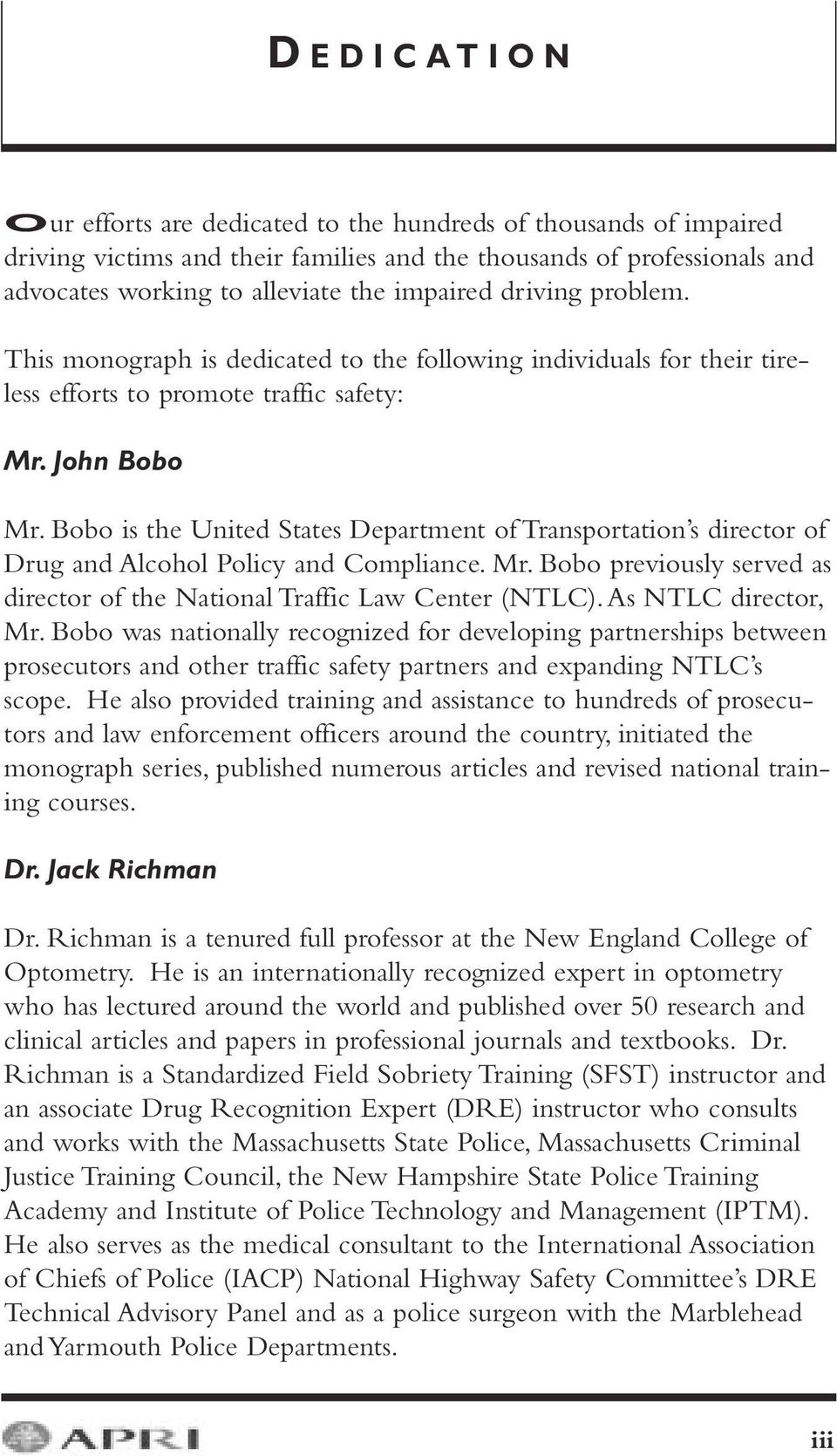 Bobo is the United States Department of Transportation s director of Drug and Alcohol Policy and Compliance. Mr. Bobo previously served as director of the National Traffic Law Center (NTLC).