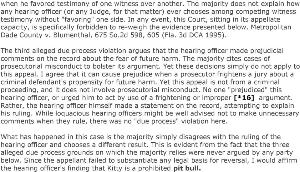 In any event, this Court, sitting in its appellate capacity, is specifically forbidden to re-weigh the evidence presented below. Metropolitan Dade County v. Blumenthal, 675 So.2d 598, 605 (Fla.