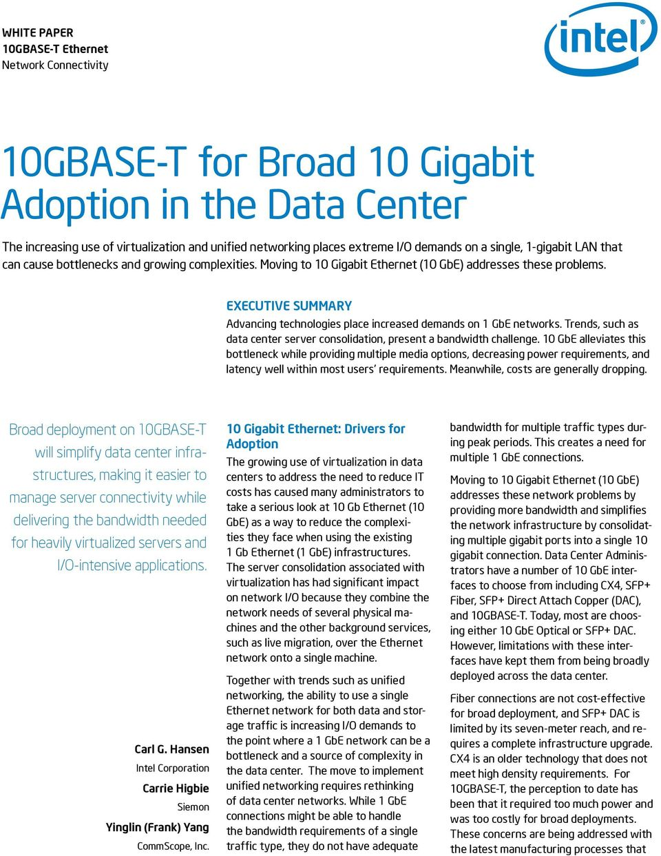 EXECUTIVE SUMMARY Advancing technologies place increased demands on 1 GbE networks. Trends, such as data center server consolidation, present a bandwidth challenge.