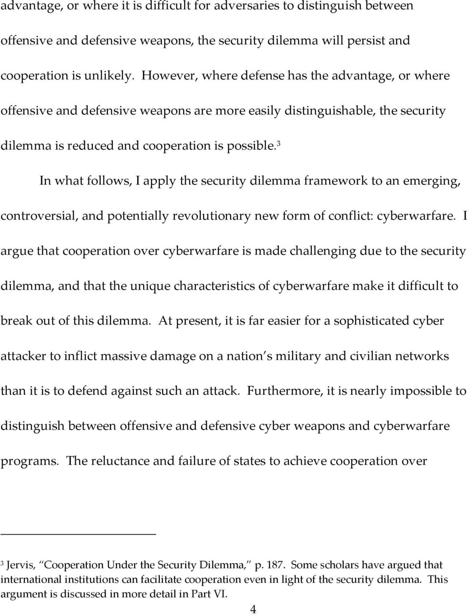 3 In what follows, I apply the security dilemma framework to an emerging, controversial, and potentially revolutionary new form of conflict: cyberwarfare.