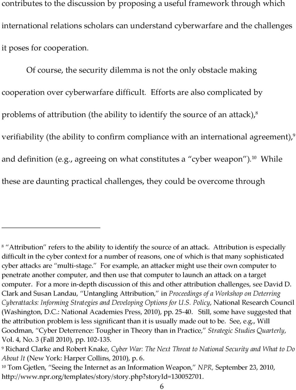 Efforts are also complicated by problems of attribution (the ability to identify the source of an attack), 8 verifiability (the ability to confirm compliance with an international agreement), 9 and