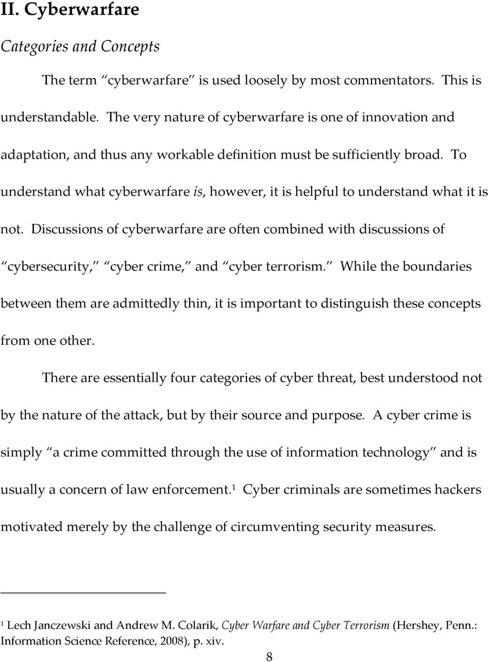 To understand what cyberwarfare is, however, it is helpful to understand what it is not.