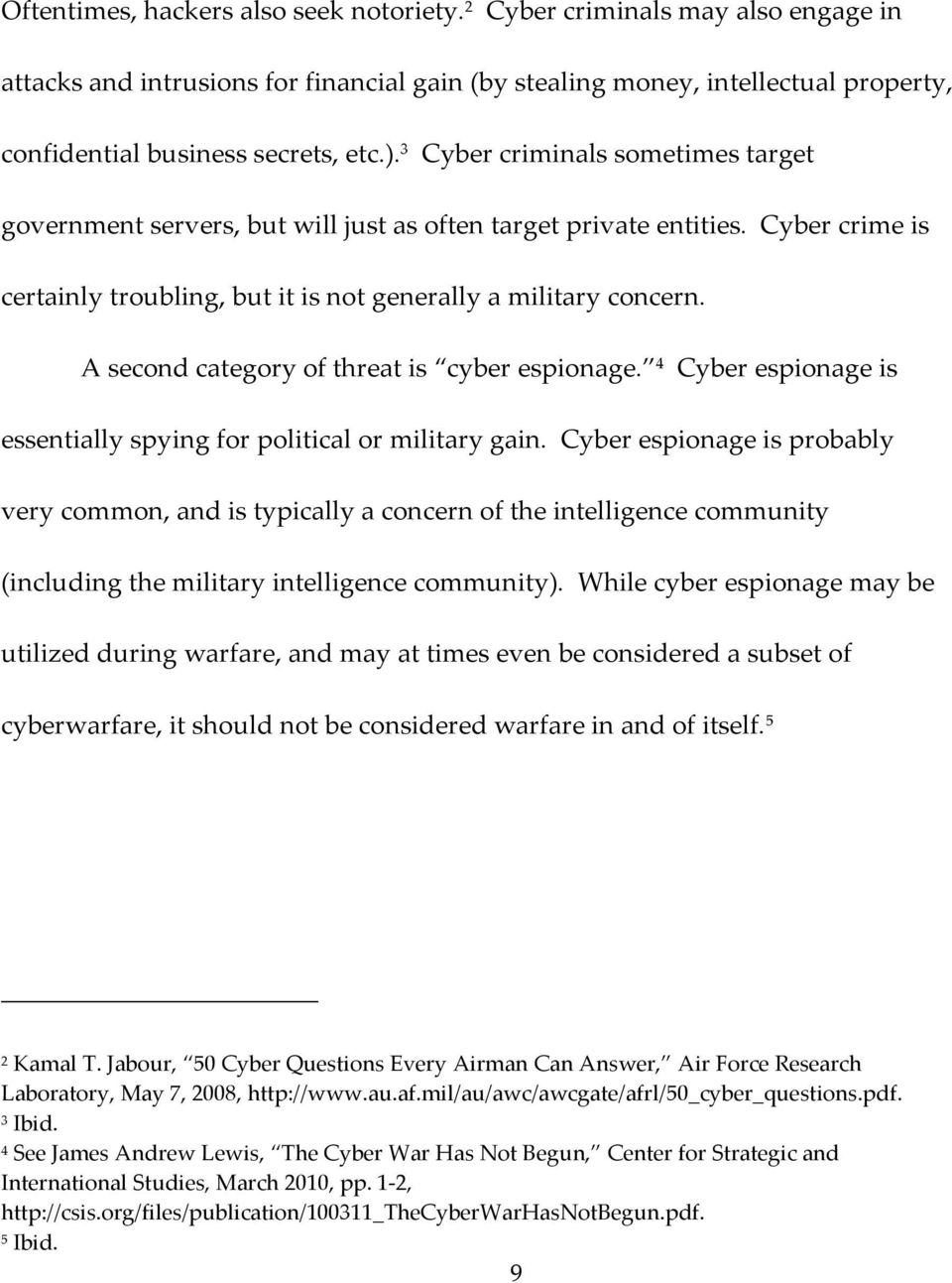 A second category of threat is cyber espionage. 4 Cyber espionage is essentially spying for political or military gain.