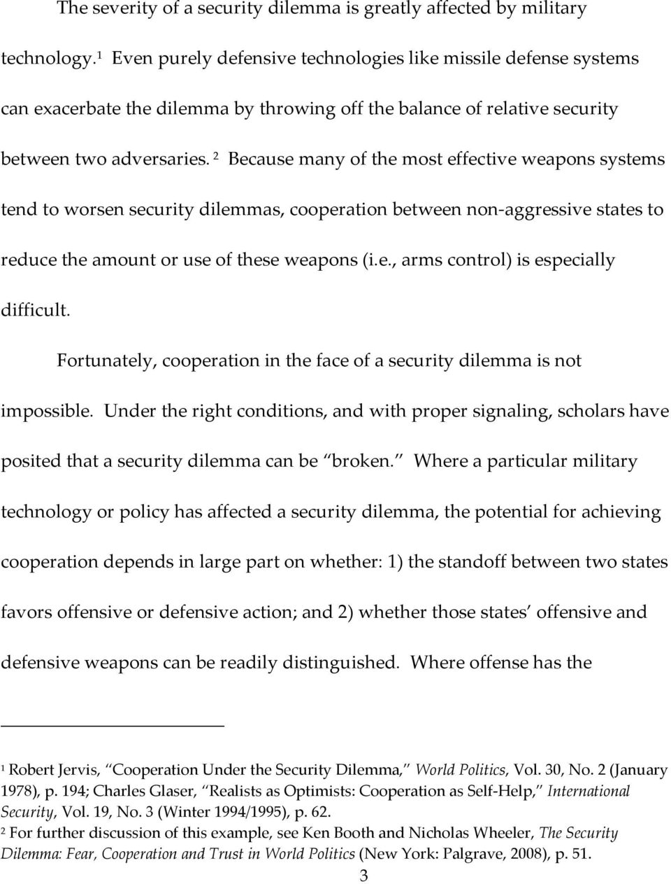 2 Because many of the most effective weapons systems tend to worsen security dilemmas, cooperation between non-aggressive states to reduce the amount or use of these weapons (i.e., arms control) is especially difficult.