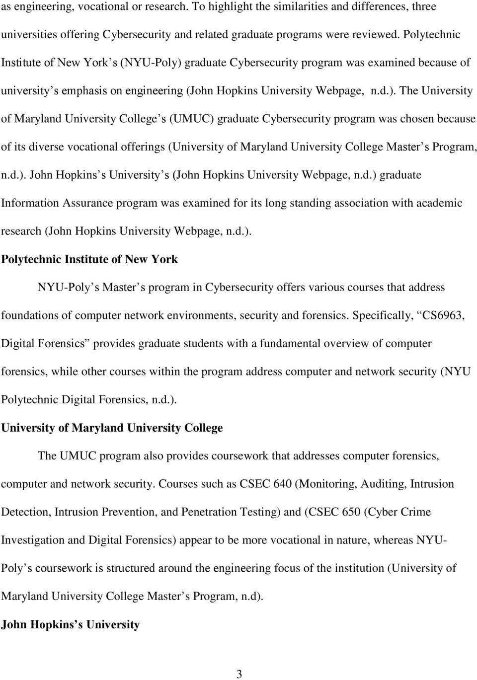graduate Cybersecurity program was examined because of university s emphasis on engineering (John Hopkins University Webpage, n.d.).