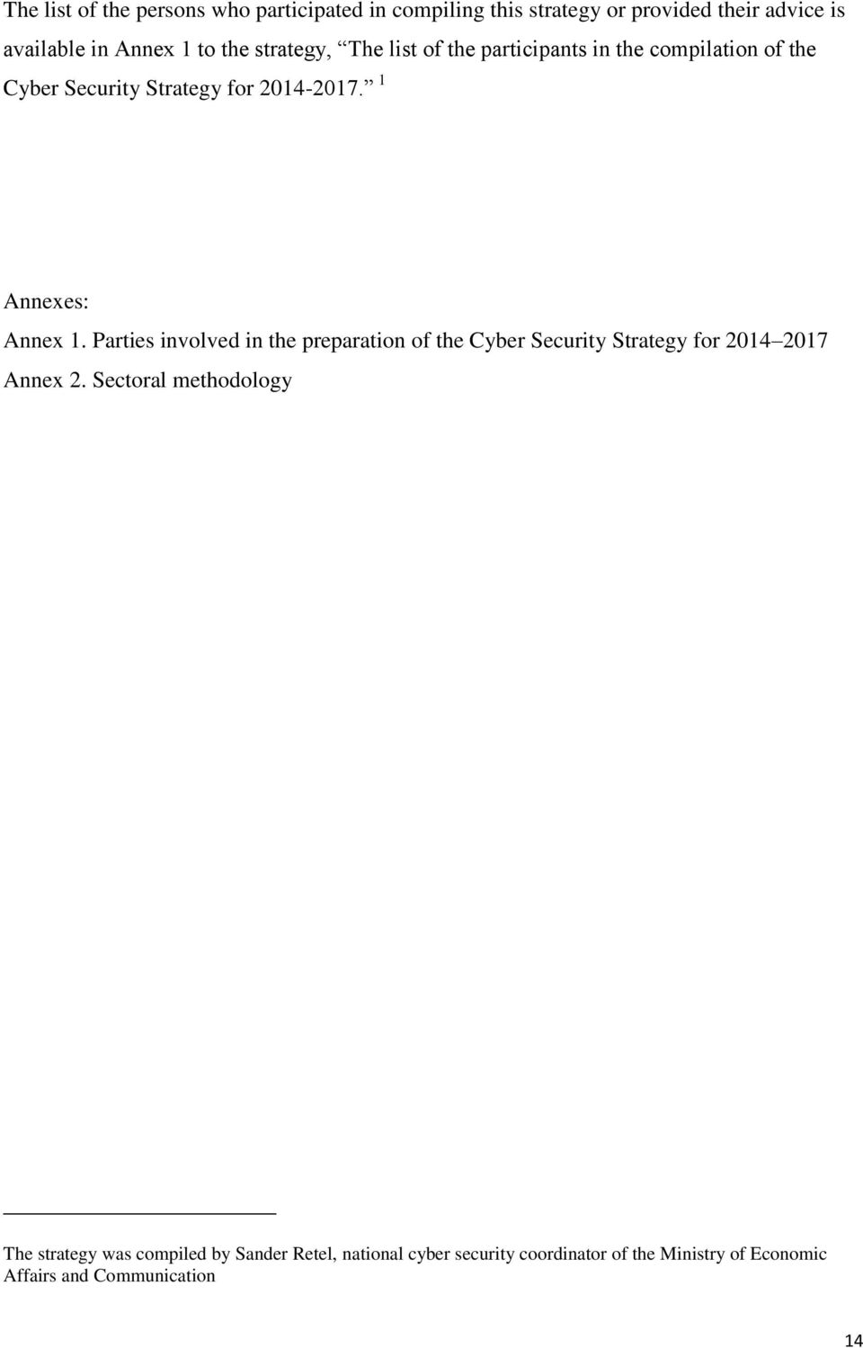 Parties involved in the preparation of the Cyber Security Strategy for 2014 2017 Annex 2.