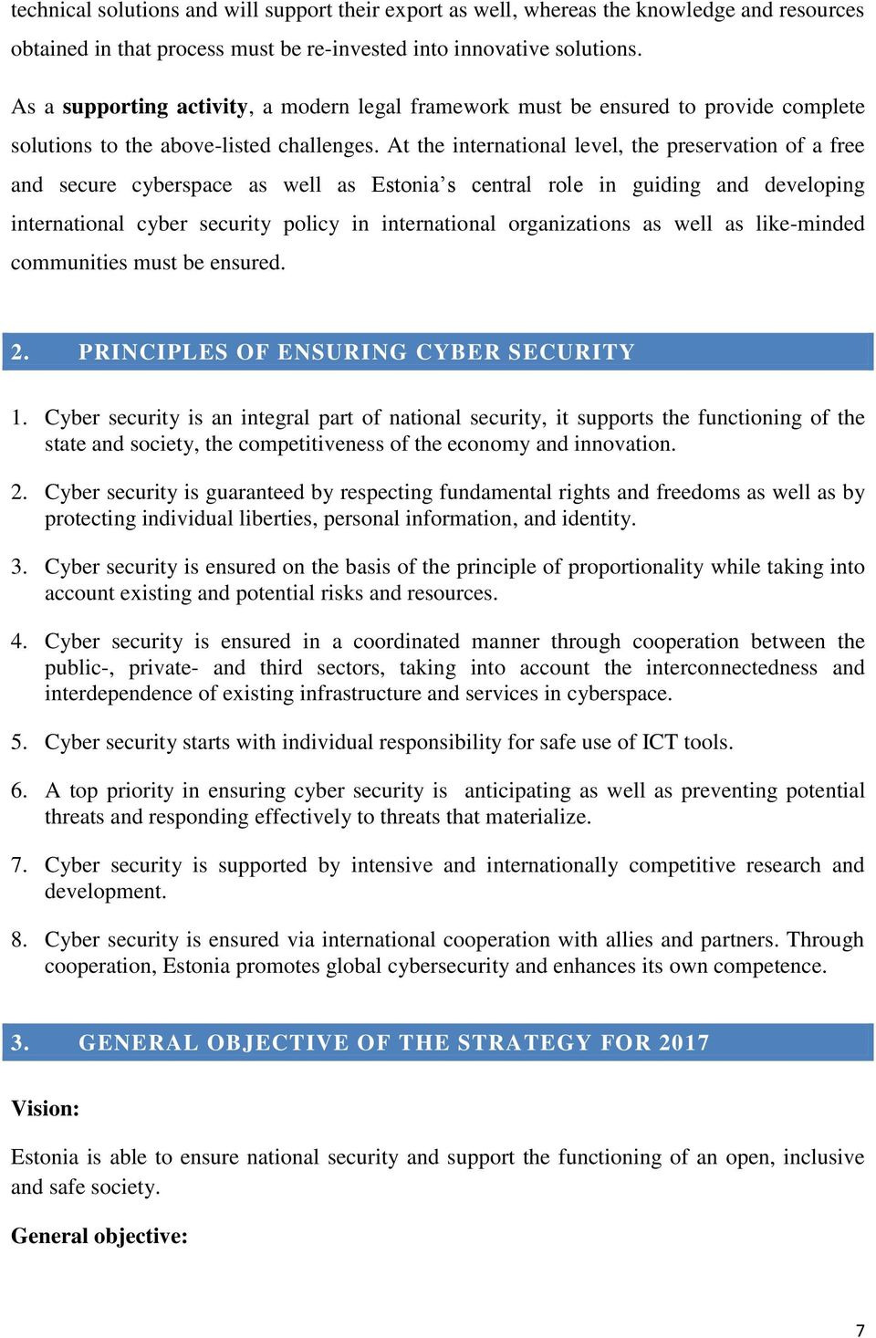 At the international level, the preservation of a free and secure cyberspace as well as Estonia s central role in guiding and developing international cyber security policy in international