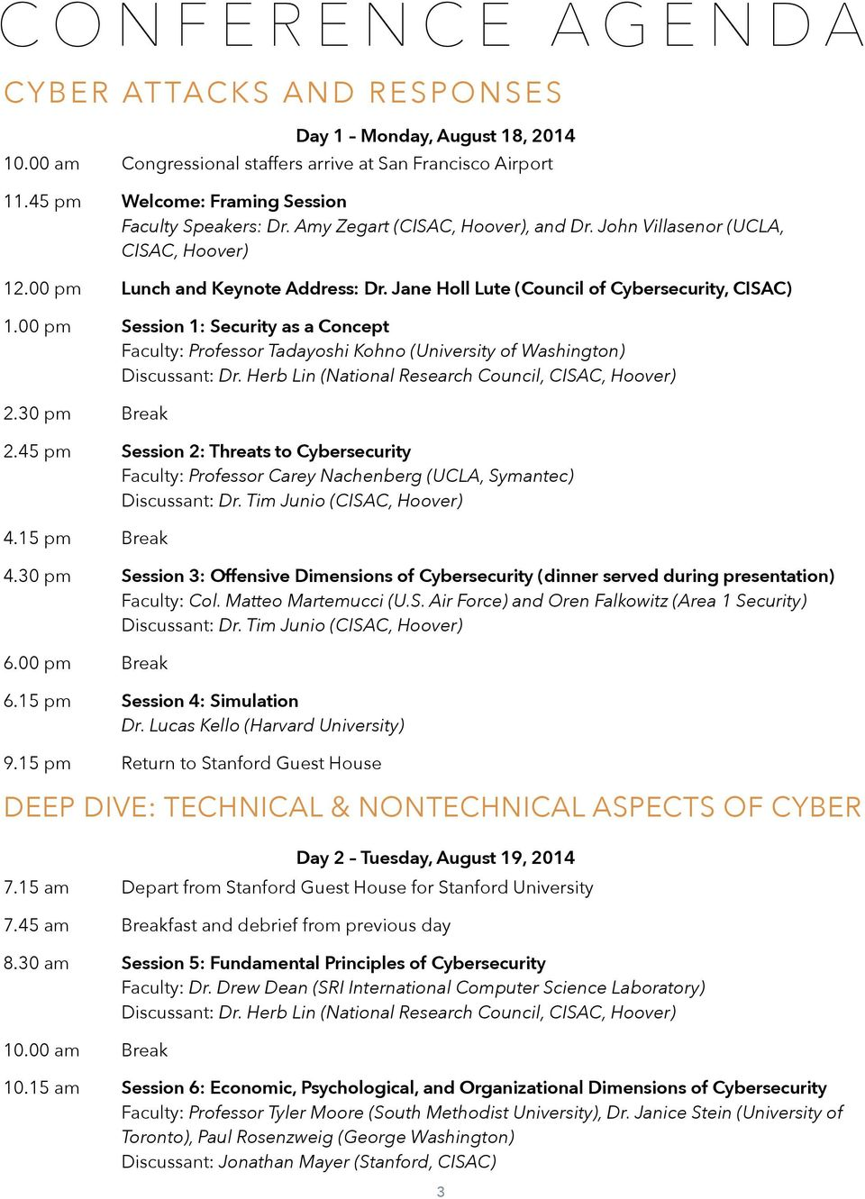 00 pm Session 1: Security as a Concept Faculty: Professor Tadayoshi Kohno (University of Washington) Discussant: Dr. Herb Lin (National Research Council, CISAC, Hoover) 2.30 pm Break 2.