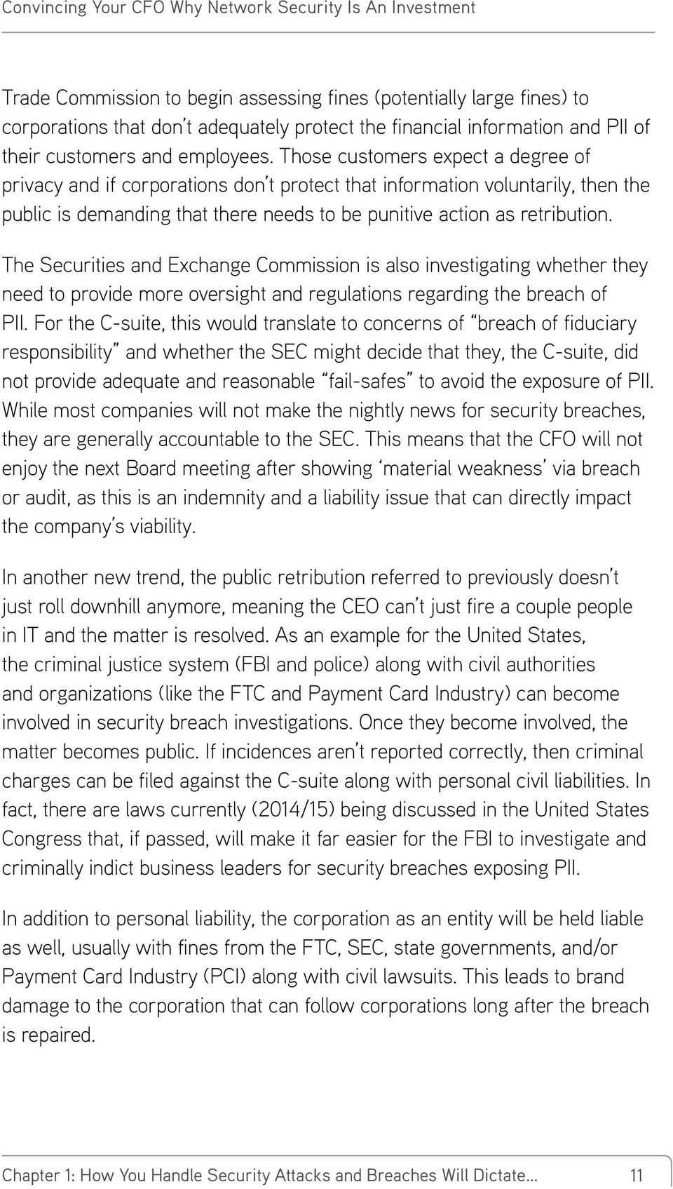 The Securities and Exchange Commission is also investigating whether they need to provide more oversight and regulations regarding the breach of PII.
