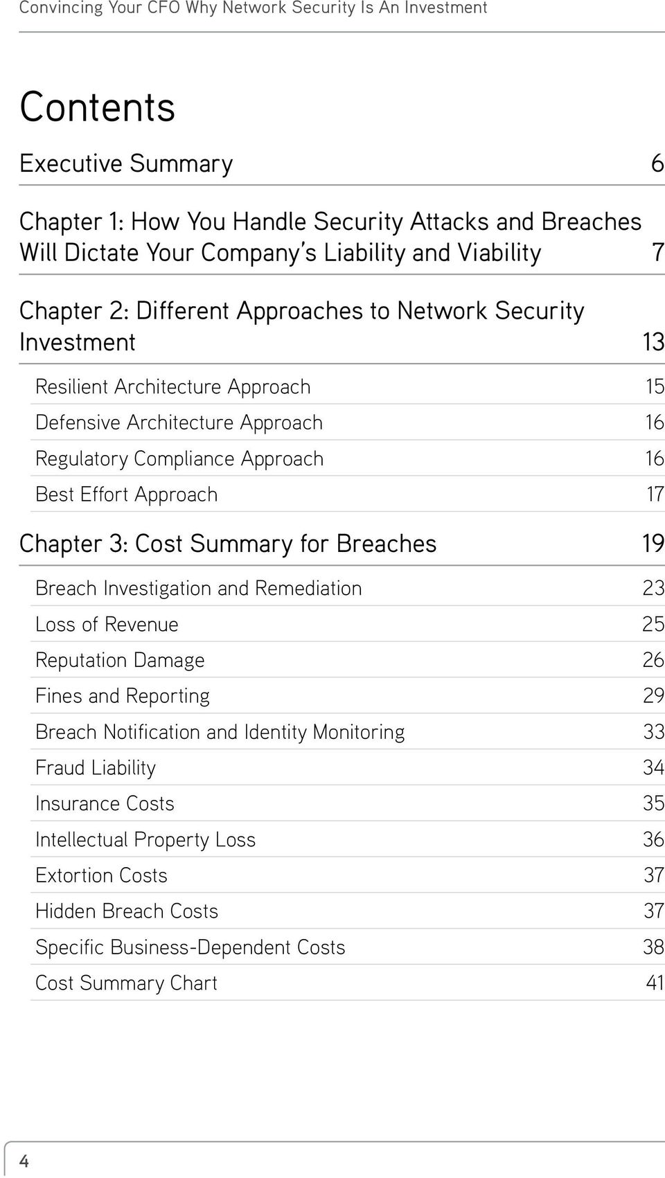 Cost Summary for Breaches 19 Breach Investigation and Remediation 23 Loss of Revenue 25 Reputation Damage 26 Fines and Reporting 29 Breach Notification and Identity