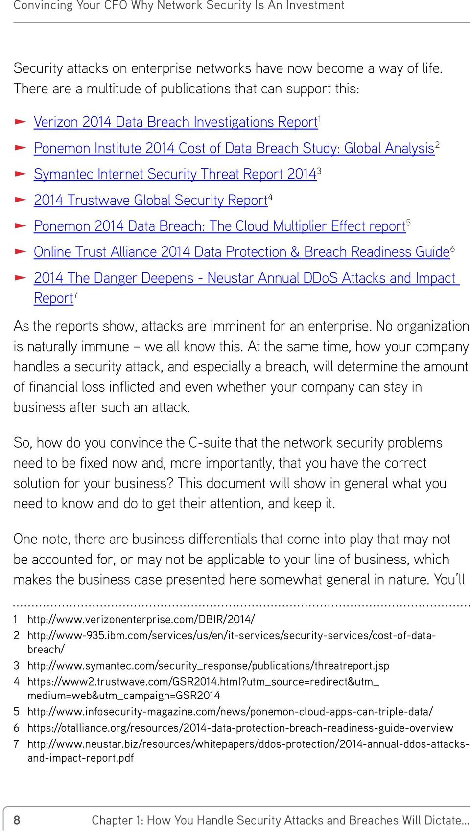 Security Threat Report 2014 3 2014 Trustwave Global Security Report 4 Ponemon 2014 Data Breach: The Cloud Multiplier Effect report 5 Online Trust Alliance 2014 Data Protection & Breach Readiness
