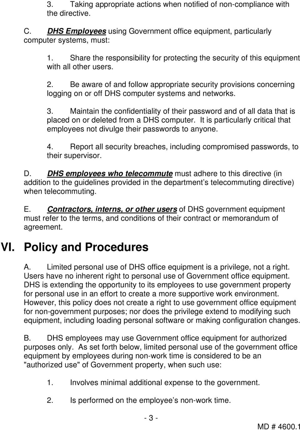 Be aware of and follow appropriate security provisions concerning logging on or off DHS computer systems and networks. 3.