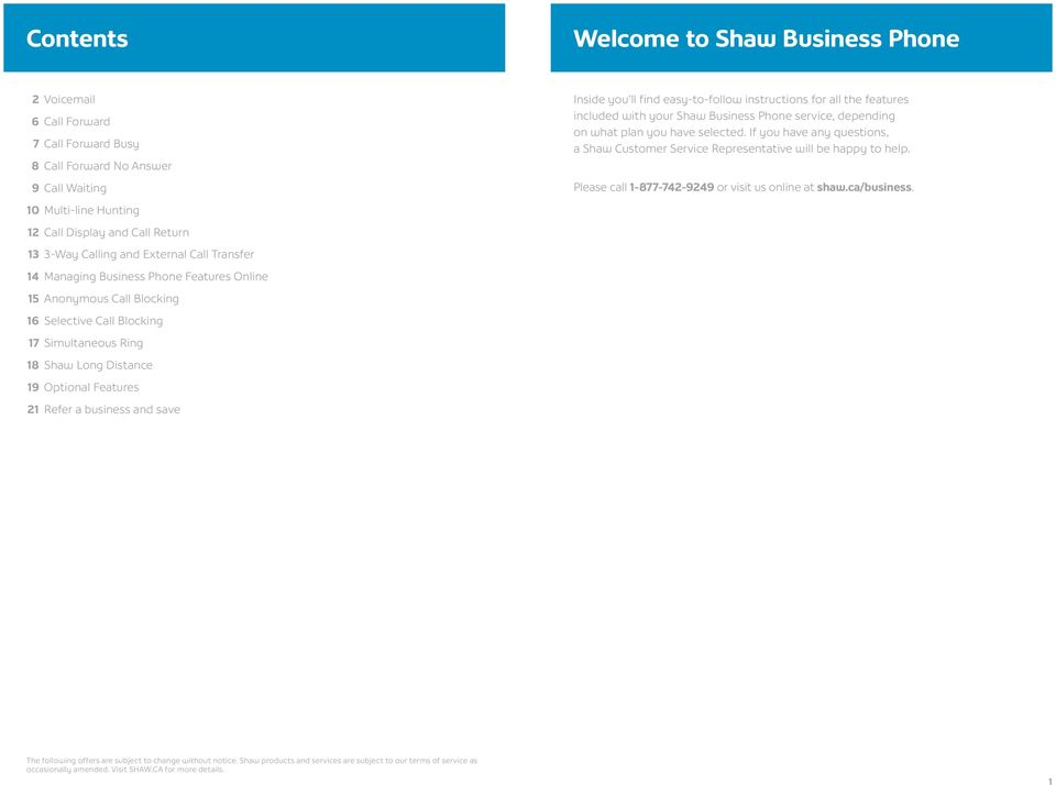 business and save Inside you ll find easy-to-follow instructions for all the features included with your Shaw Business Phone service, depending on what plan you have selected.