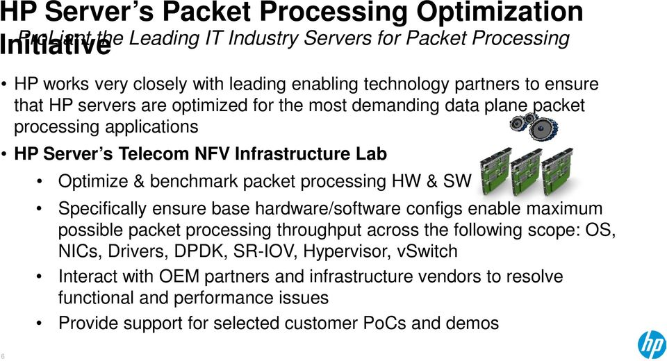 packet processing HW & SW Specifically ensure base hardware/software configs enable maximum possible packet processing throughput across the following scope: OS, NICs, Drivers,