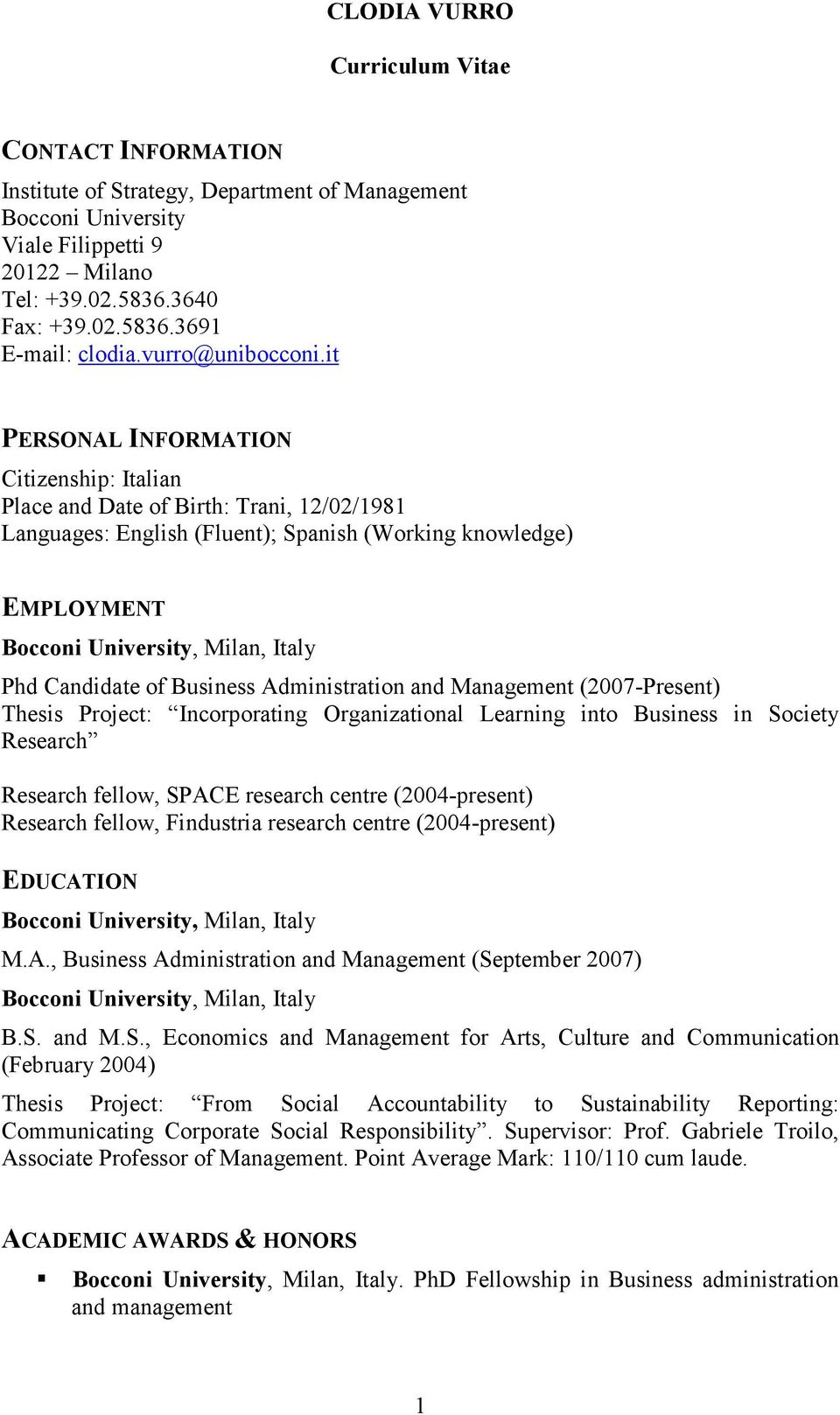 it PERSONAL INFORMATION Citizenship: Italian Place and Date of Birth: Trani, 12/02/1981 Languages: English (Fluent); Spanish (Working knowledge) EMPLOYMENT Phd Candidate of Business Administration