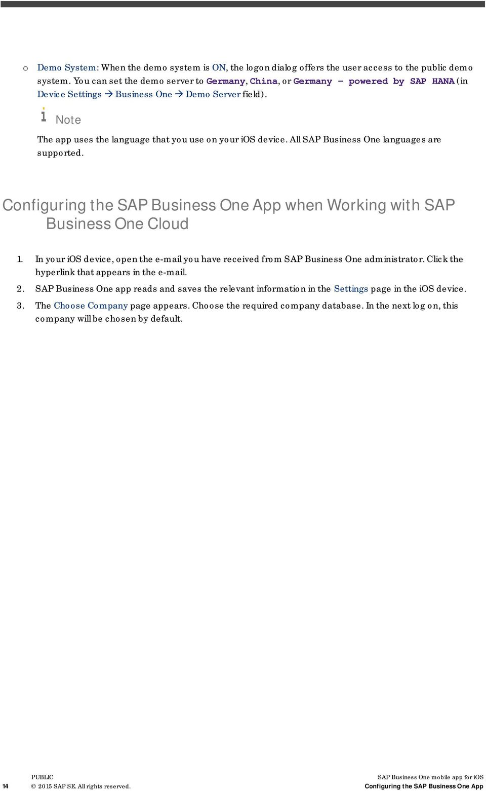 All SAP Business One languages are supported. Configuring the SAP Business One App when Working with SAP Business One Cloud 1.