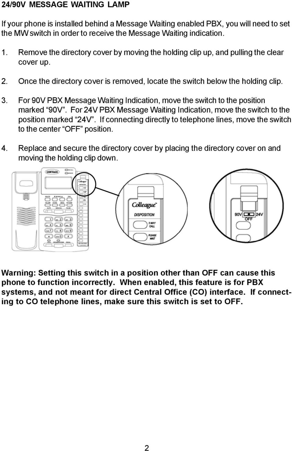 For 90V PBX Message Waiting Indication, move the switch to the position marked 90V. For 24V PBX Message Waiting Indication, move the switch to the position marked 24V.