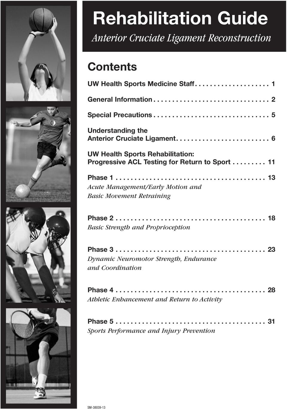 ... 13 Acute Management/Early Motion and Basic Movement Retraining Phase 2... 18 Basic Strength and Proprioception Phase 3.