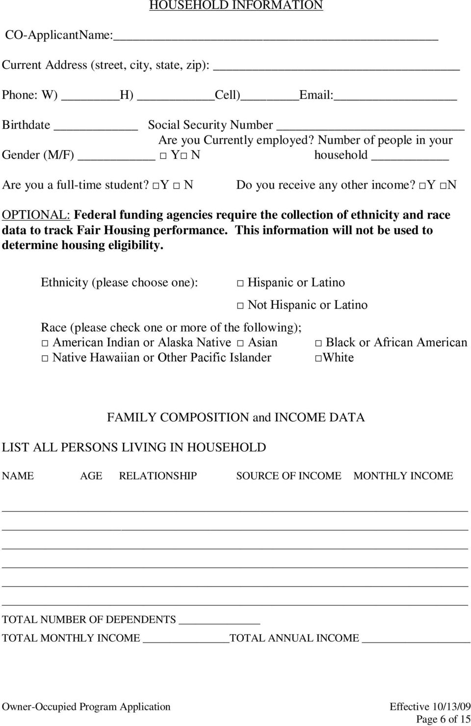Y N OPTIONAL: Federal funding agencies require the collection of ethnicity and race data to track Fair Housing performance. This information will not be used to determine housing eligibility.
