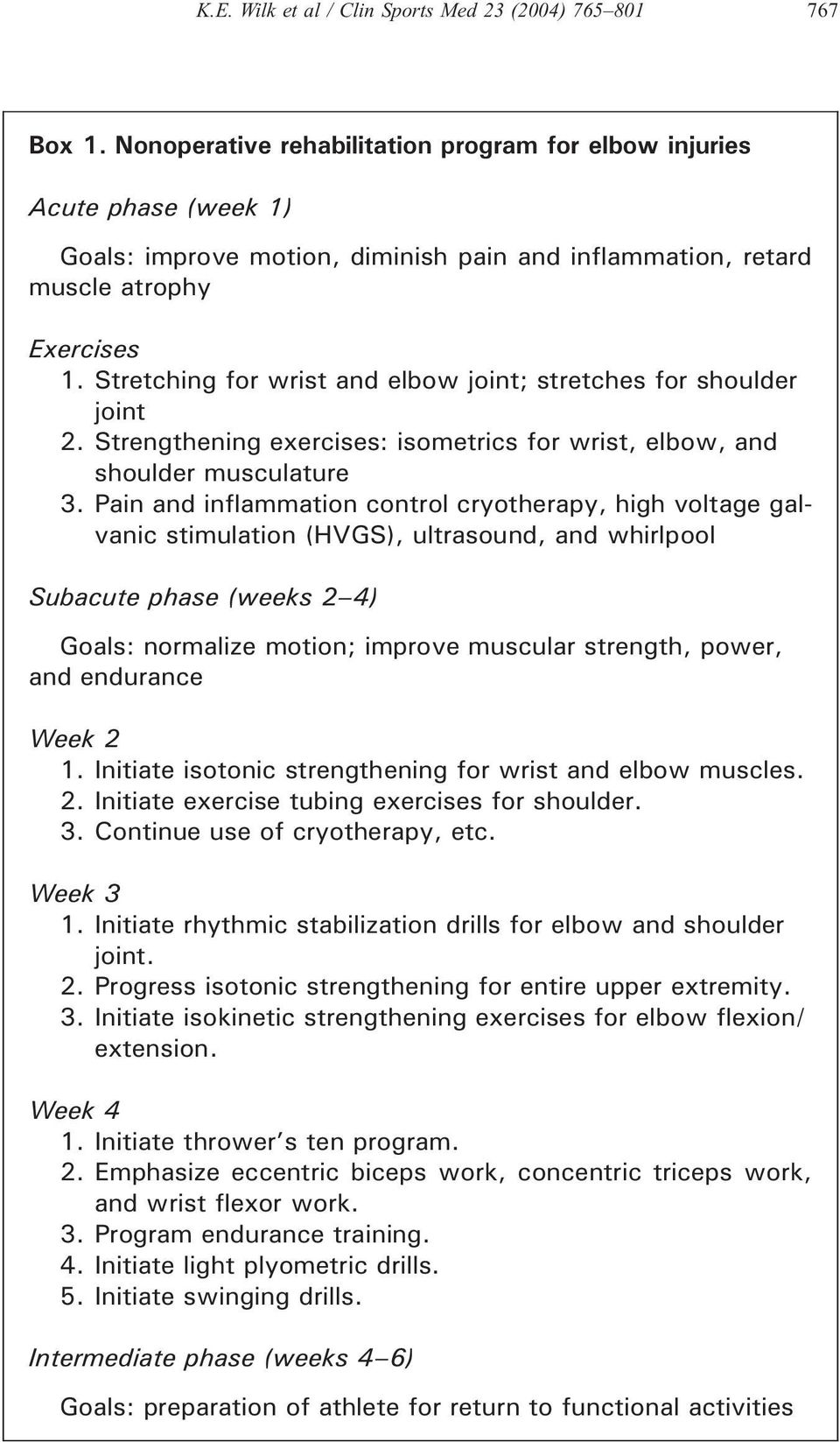 Stretching for wrist and elbow joint; stretches for shoulder joint 2. Strengthening exercises: isometrics for wrist, elbow, and shoulder musculature 3.