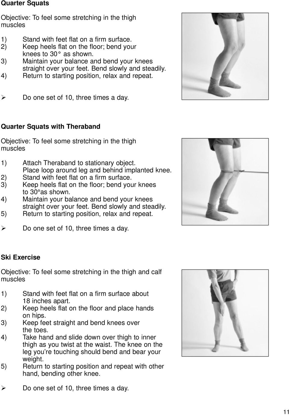 Quarter Squats with Theraband Objective: To feel some stretching in the thigh muscles 1) Attach Theraband to stationary object. Place loop around leg and behind implanted knee.