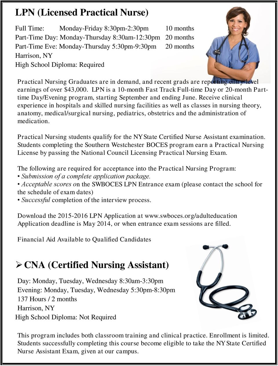 LPN is a 10-month Fast Track Full-time Day or 20-month Parttime Day/Evening program, starting September and ending June.