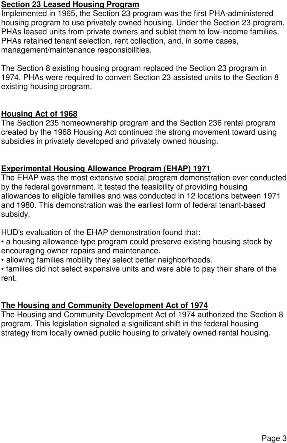 PHAs retained tenant selection, rent collection, and, in some cases, management/maintenance responsibilities. The Section 8 existing housing program replaced the Section 23 program in 1974.