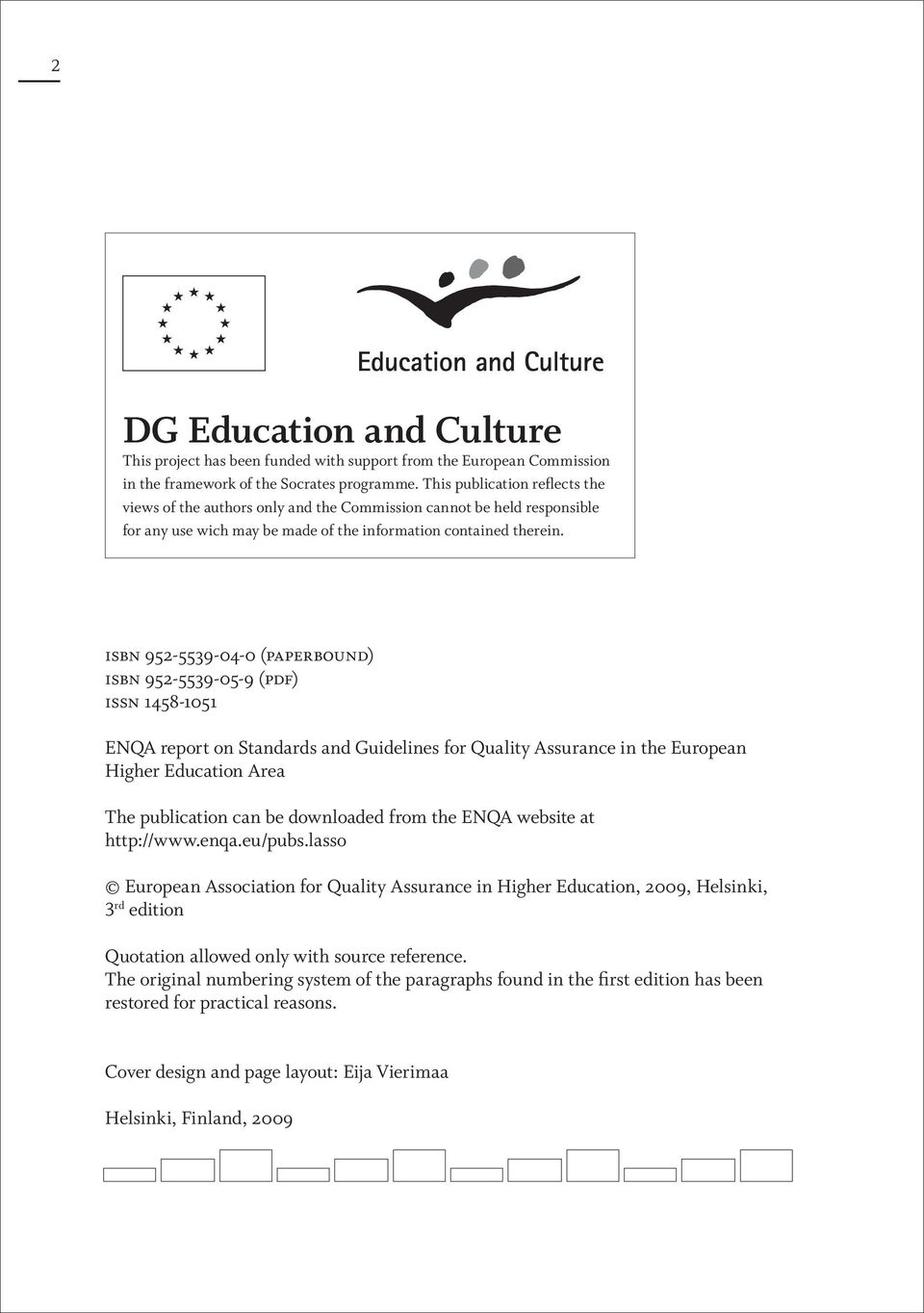 isbn 952-5539-04-0 (paperbound) isbn 952-5539-05-9 (pdf) issn 1458-1051 ENQA report on Standards and Guidelines for Quality Assurance in the European Higher Education Area The publication can be