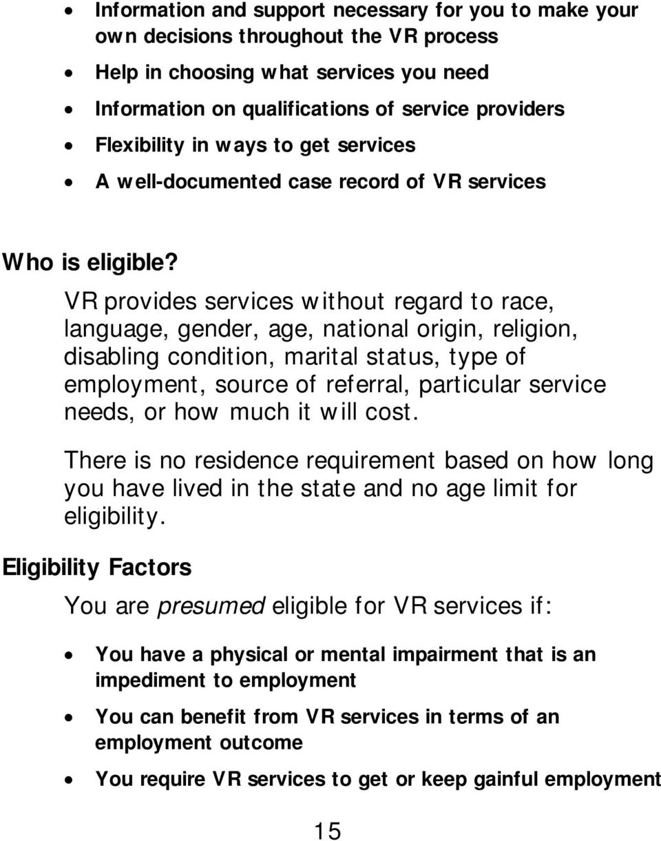VR provides services without regard to race, language, gender, age, national origin, religion, disabling condition, marital status, type of employment, source of referral, particular service needs,