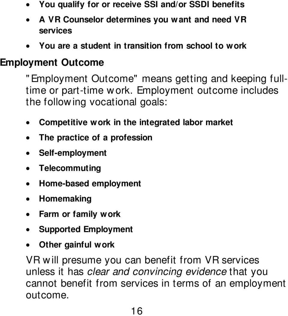 Employment outcome includes the following vocational goals: Competitive work in the integrated labor market The practice of a profession Self-employment Telecommuting